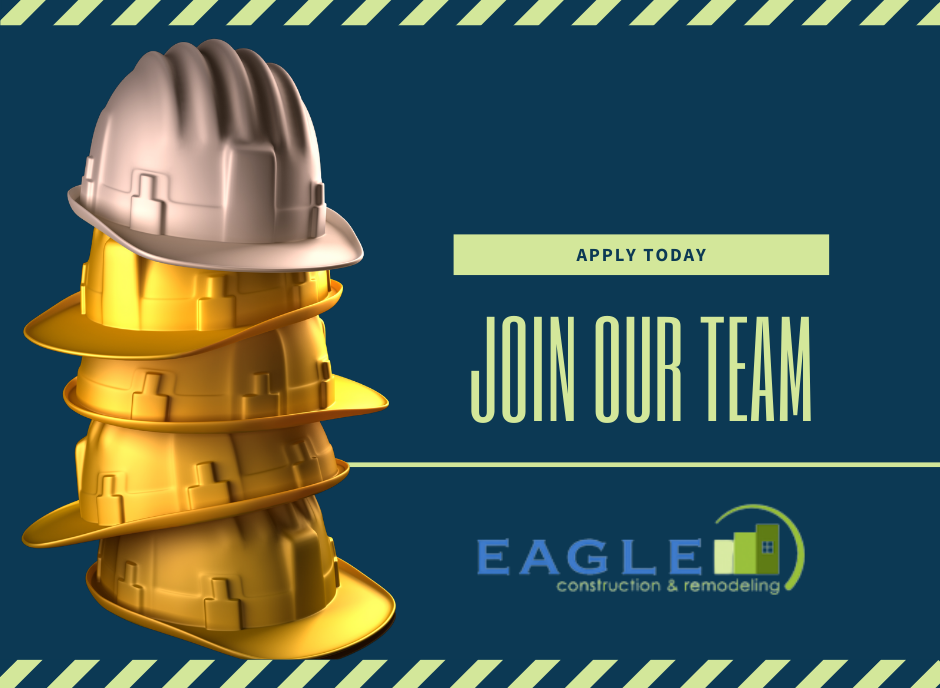 Apply Today. Join Our Team. Eagle Construction and Remodeling